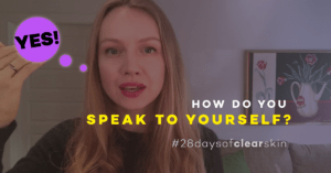 relationship with yourself, self-love, clear skin, how to love yourself